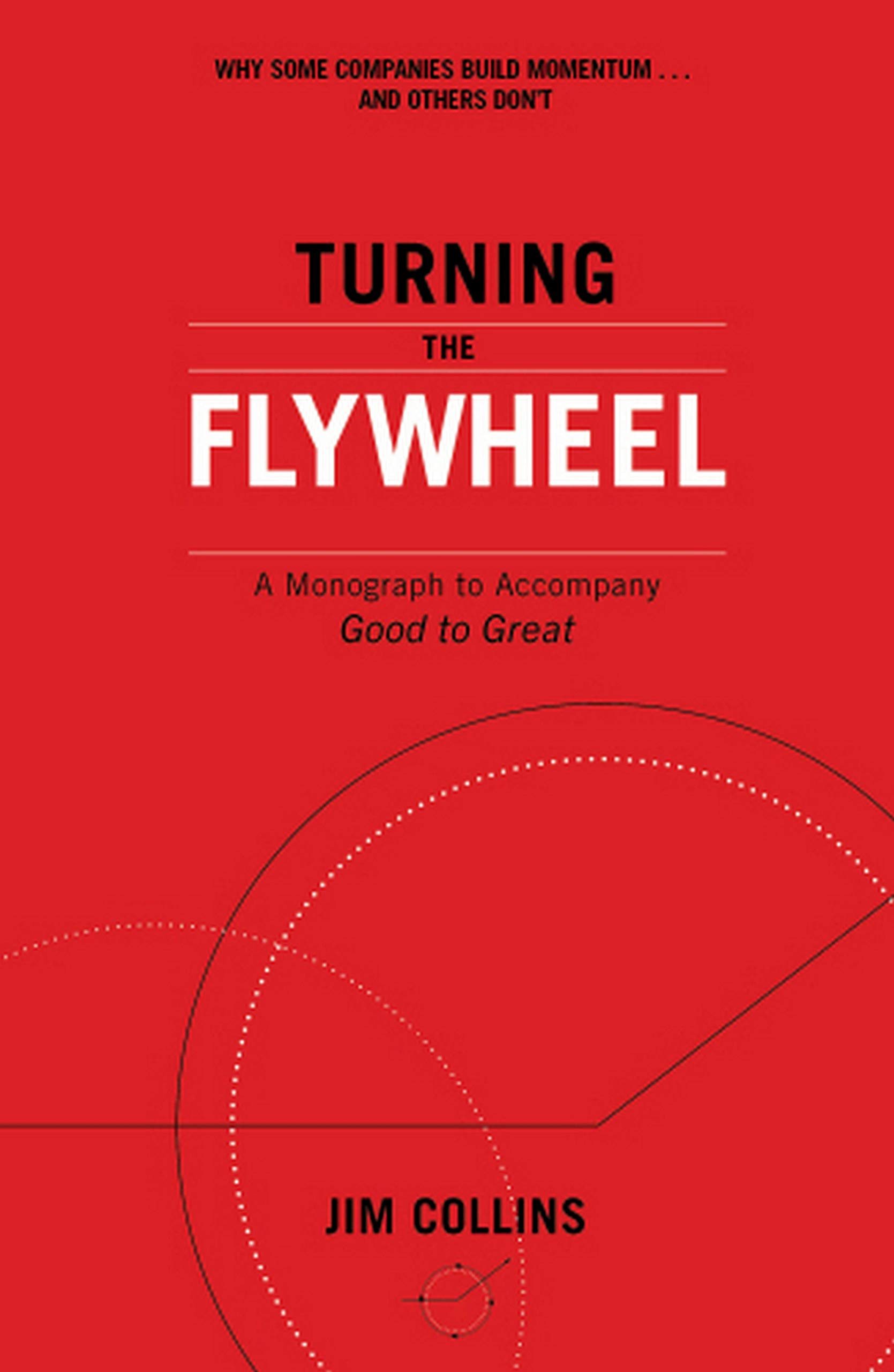 Turning the Flywheel : A Monograph to Accompany Good to Great